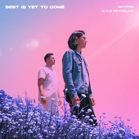 Gryffin feat. Kyle Reynolds - Best Is Yet To Come