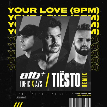 ATB Topic, A7S, Tiësto - Your Love (9PM)
