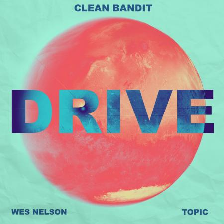 Clean Bandit Topic feat. Wes Nelson - Drive (feat. Wes Nelson)