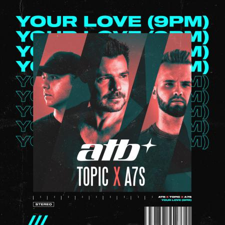 ATB - Topic, A7S - Your Love (9PM)