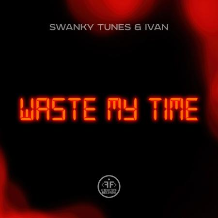 Swanky Tunes - , IVAN - Waste My Time