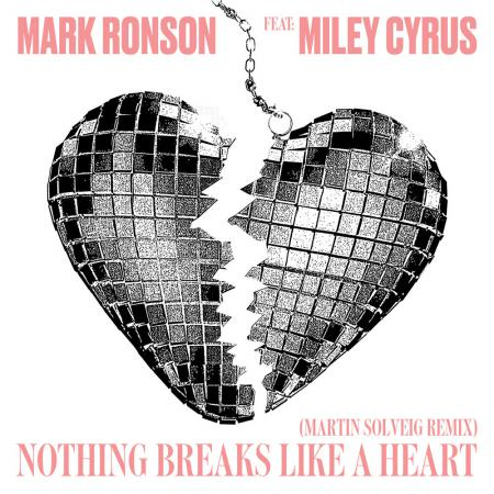 Mark Ronson - feat. Miley Cyrus - Nothing Breaks Like A Heart (Martin Solveig Remix)
