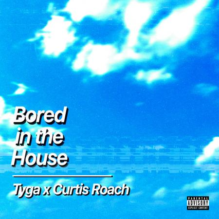 Tyga - , Curtis Roach - Bored In The House