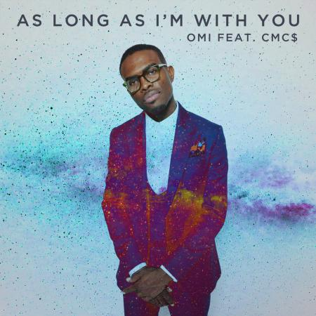 OMI - feat. CMCS - As Long As Im With You