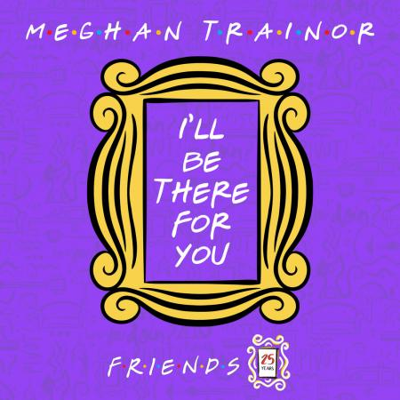 Meghan Trainor - I ll Be There for You