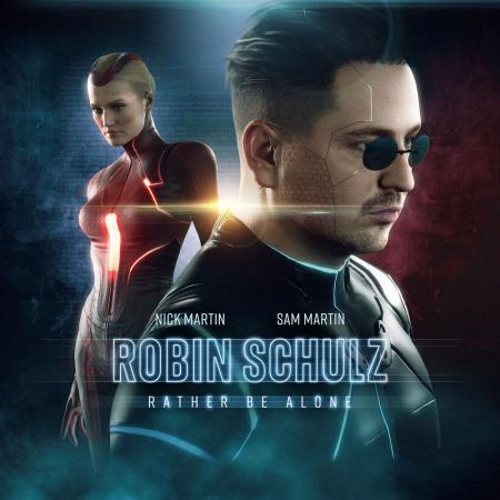 Robin Schulz - & Nick Martin feat. Sam Martin - Rather Be Alone