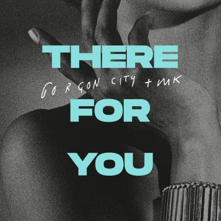 Gorgon City - , MK - There For You