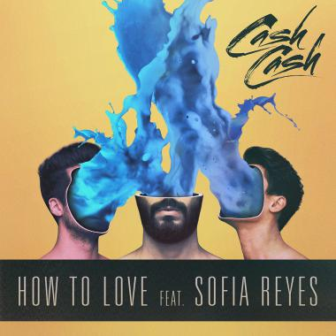 Cash Cash - feat. Sofia Reyes - How To Love