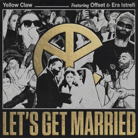 Yellow Claw - feat. Offset & Era Istrefi - Let`s Get Married