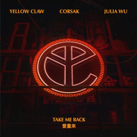 Yellow Claw - , CORSAK, Julia Wu - Take Me Back
