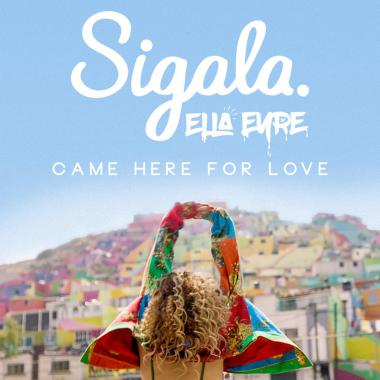 Sigala - & Ella Eyre - Came Here For Love